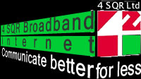 4 SQR Broadband Internet  - Business office and home connections  from 512kbps - 8Mbps. Click for more info.